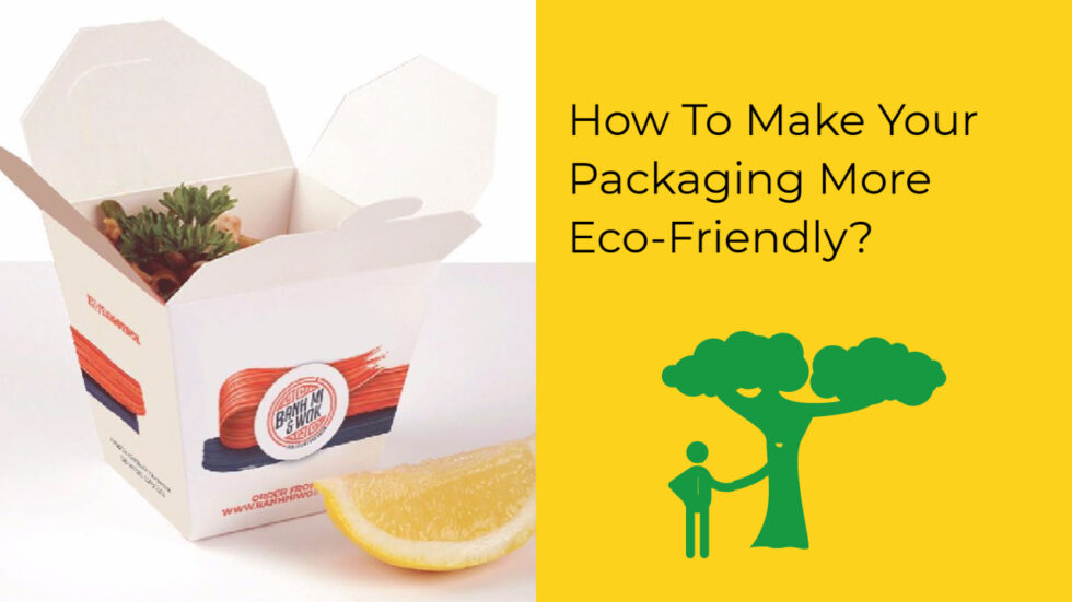 How To Make Your Packaging More Eco-Friendly?